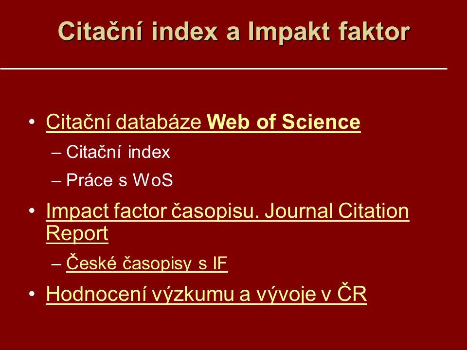 Citační index a Impakt faktor Citační databáze Web of ScienceCitační databáze Web of Science –Citační index –Práce s WoS Impact factor časopisu. Journ