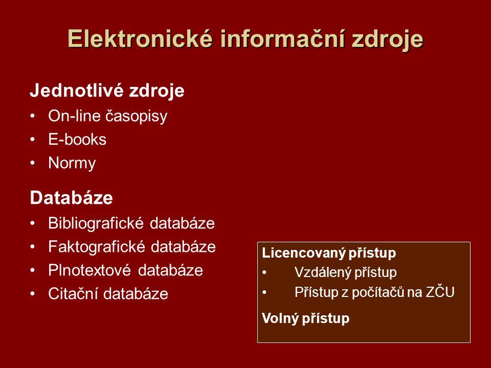 Elektronické informační zdroje Jednotlivé zdroje On-line časopisy E-books Normy Databáze Bibliografické databáze Faktografické databáze Plnotextové da