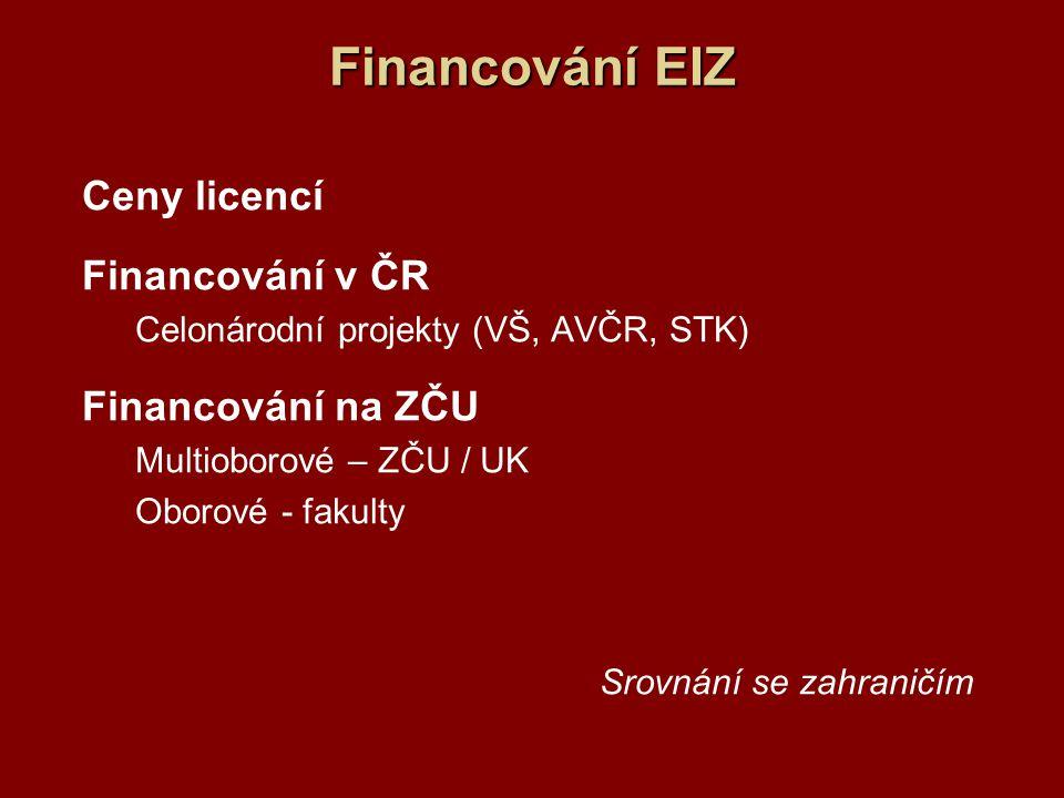 Financování EIZ Ceny licencí Financování v ČR Celonárodní projekty (VŠ, AVČR, STK) Financování na ZČU Multioborové – ZČU / UK Oborové - fakulty Srovná