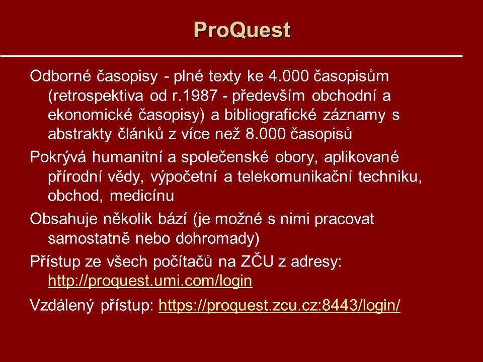 ProQuest Odborné časopisy - plné texty ke 4.000 časopisům (retrospektiva od r.1987 - především obchodní a ekonomické časopisy) a bibliografické záznam