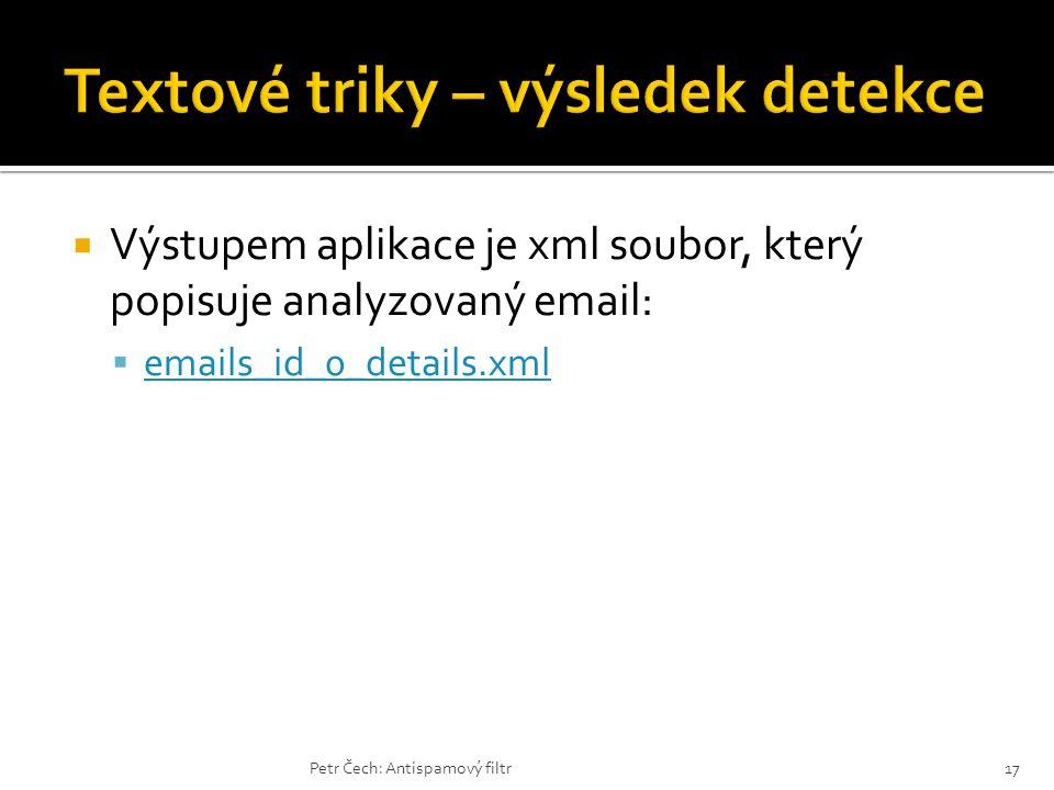  Výstupem aplikace je xml soubor, který popisuje analyzovaný email:  emails_id_0_details.xml emails_id_0_details.xml Petr Čech: Antispamový filtr17