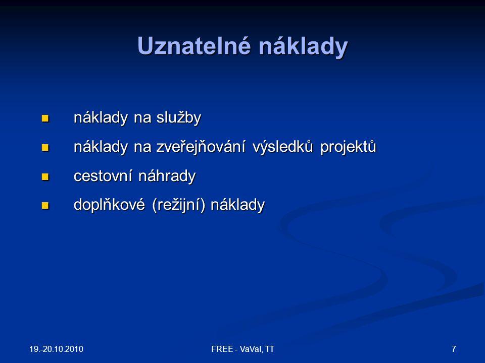 19.-20.10.2010 78FREE - VaVaI, TT Kooperativní a kolektivní výzkum srovnání - základy NástrojTrváníNákladySeskupení Jiné kooperativní 1-2 roky €0.5 – 1.5M - V případě potřeby podniky nebo koncoví uživatelé kolektivní 2-3 roky €1.5-4M 3 národní nebo 1 evropské -
