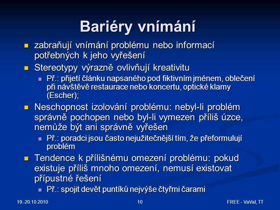 FREE - VaVaI, TT10 Bariéry vnímání zabraňují vnímání problému nebo informací potřebných k jeho vyřešení zabraňují vnímání problému nebo informací potř