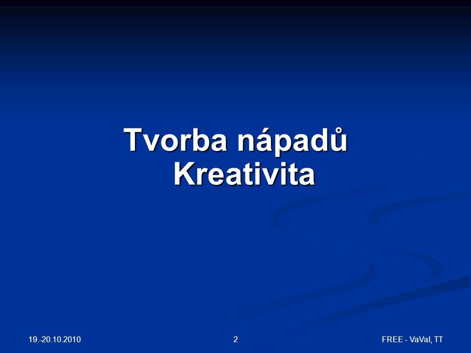 FREE - VaVaI, TT3 Kreativita Kreativita: vytvoření něčeho nového a užitečného s pomocí představivosti; schopnost nalézat nová, originální řešení problémů.
