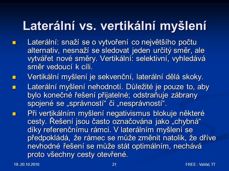 FREE - VaVaI, TT21 Laterální vs. vertikální myšlení Laterální: snaží se o vytvoření co největšího počtu alternativ, nesnaží se sledovat jeden určitý s
