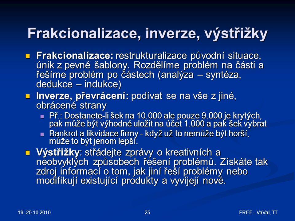 FREE - VaVaI, TT25 Frakcionalizace, inverze, výstřižky Frakcionalizace: restrukturalizace původní situace, únik z pevné šablony. Rozdělíme problém na