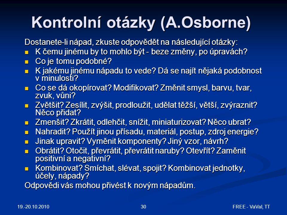 FREE - VaVaI, TT30 Kontrolní otázky (A.Osborne) Dostanete-li nápad, zkuste odpovědět na následující otázky: K čemu jinému by to mohlo být - beze změny