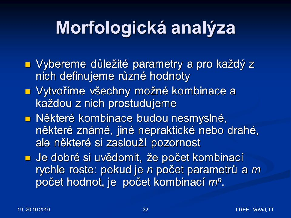 FREE - VaVaI, TT32 Morfologická analýza Vybereme důležité parametry a pro každý z nich definujeme různé hodnoty Vybereme důležité parametry a pro každ