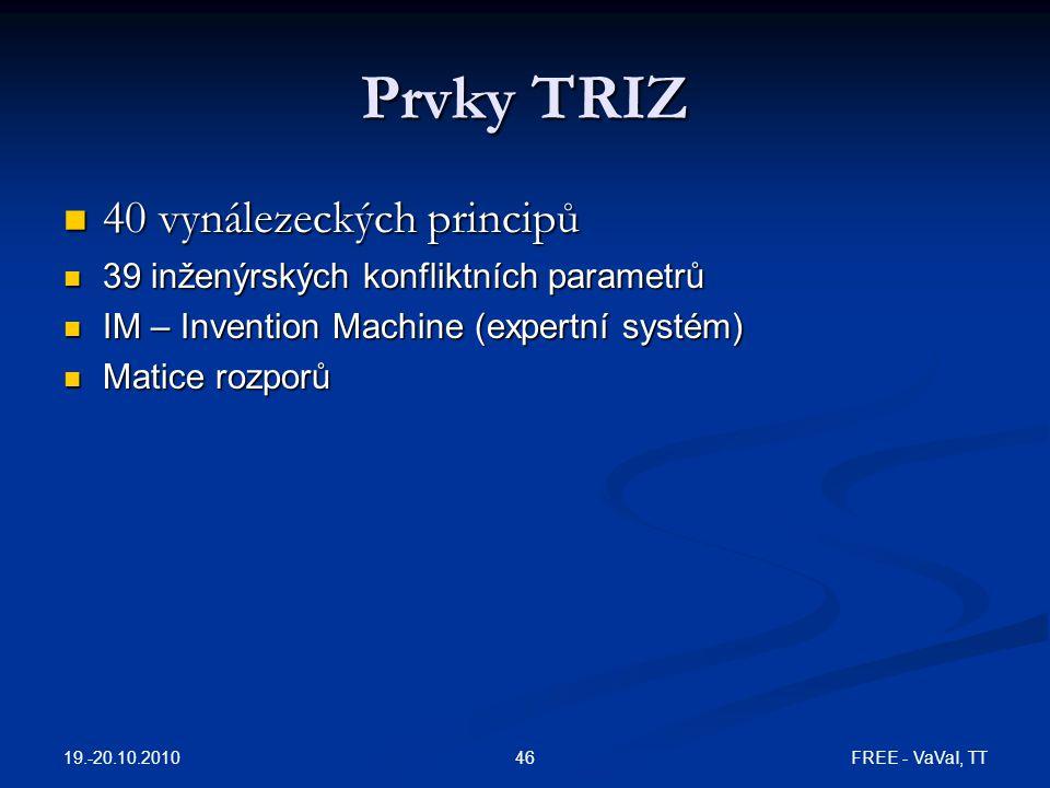 FREE - VaVaI, TT46 Prvky TRIZ 40 vynálezeckých principů 40 vynálezeckých principů 39 inženýrských konfliktních parametrů 39 inženýrských konfliktních