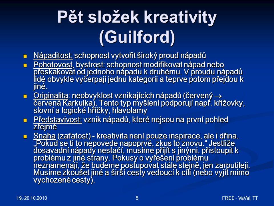 FREE - VaVaI, TT5 Pět složek kreativity (Guilford) Nápaditost: schopnost vytvořit široký proud nápadů Nápaditost: schopnost vytvořit široký proud nápa