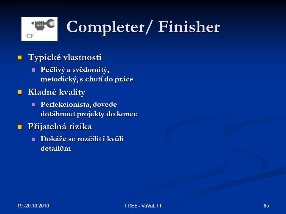 Completer/ Finisher Typické vlastnosti Typické vlastnosti Pečlivý a svědomitý, metodický, s chutí do práce Pečlivý a svědomitý, metodický, s chutí do