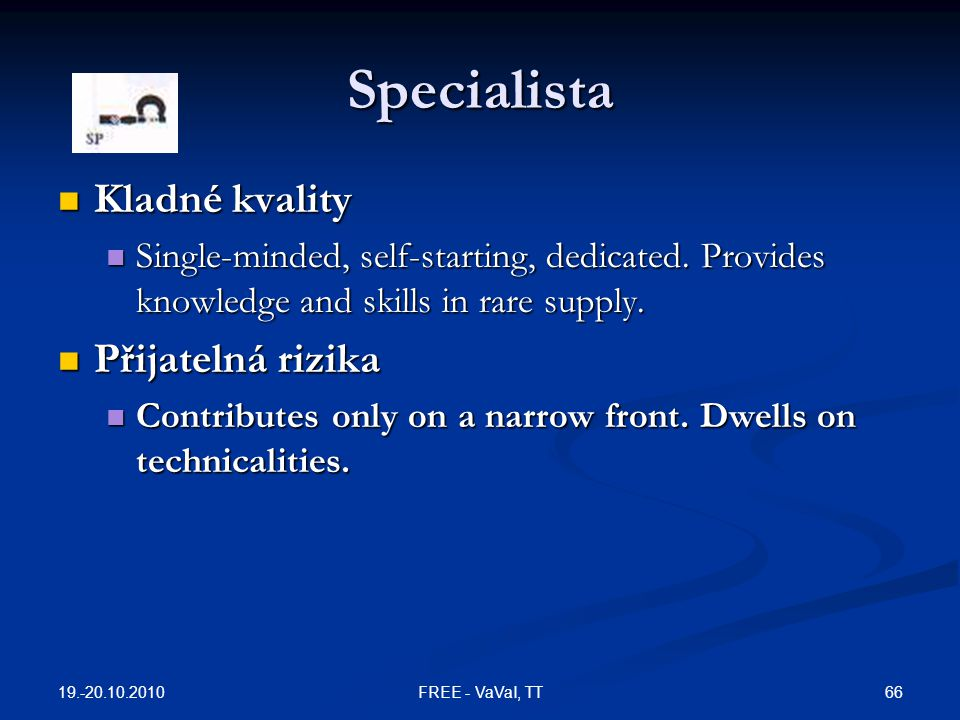 Specialista Kladné kvality Kladné kvality Single-minded, self-starting, dedicated. Provides knowledge and skills in rare supply. Single-minded, self-s