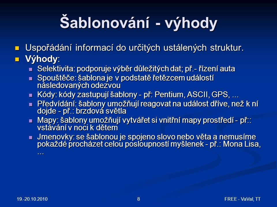 FREE - VaVaI, TT8 Šablonování - výhody Uspořádání informací do určitých ustálených struktur. Uspořádání informací do určitých ustálených struktur. Výh