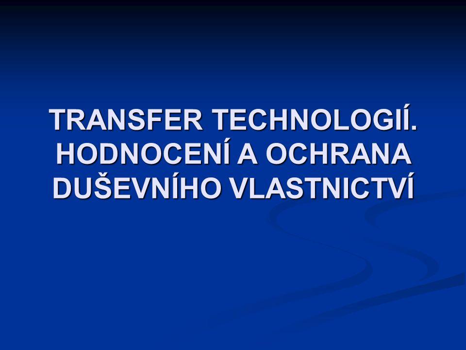 TRANSFER TECHNOLOGIÍ. HODNOCENÍ A OCHRANA DUŠEVNÍHO VLASTNICTVÍ