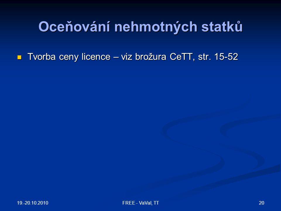 Oceňování nehmotných statků Tvorba ceny licence – viz brožura CeTT, str. 15-52 Tvorba ceny licence – viz brožura CeTT, str. 15-52 19.-20.10.2010 20FRE