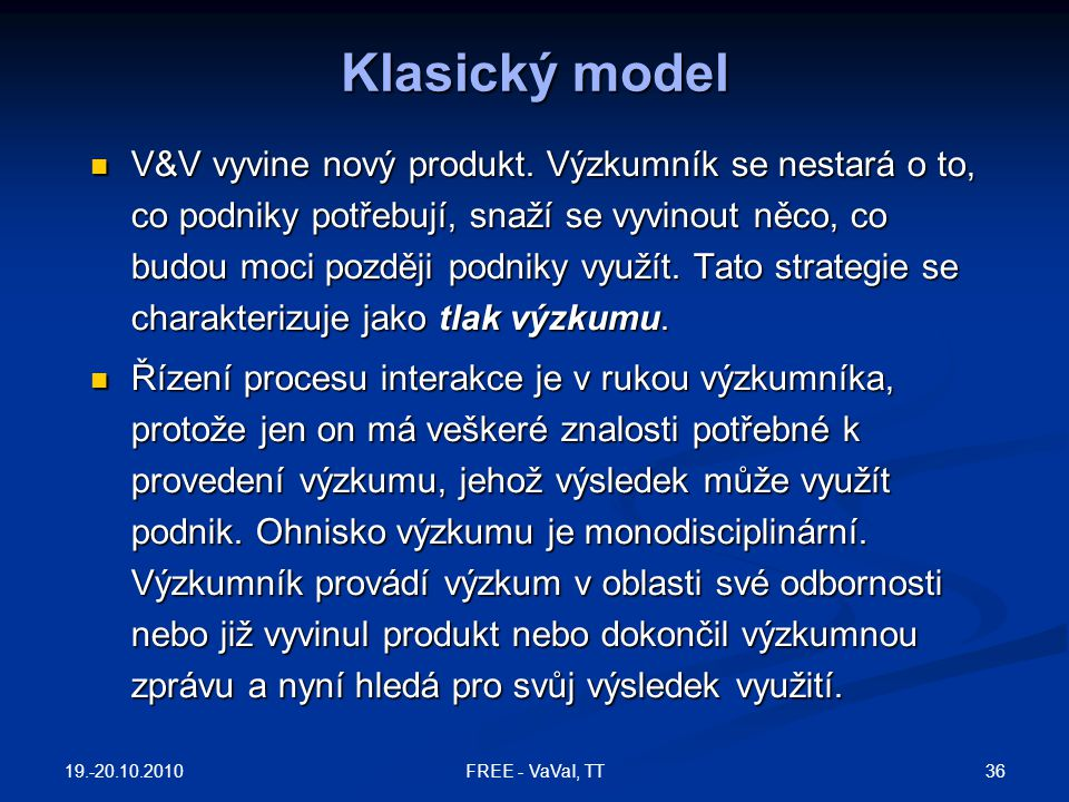Klasický model V&V vyvine nový produkt. Výzkumník se nestará o to, co podniky potřebují, snaží se vyvinout něco, co budou moci později podniky využít.
