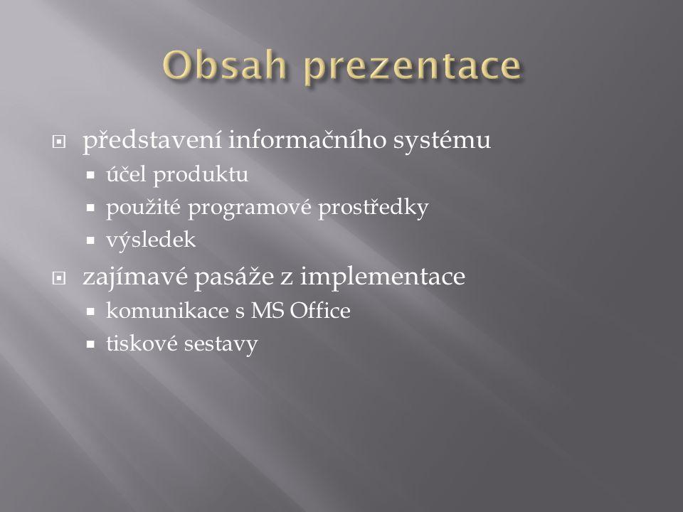  představení informačního systému  účel produktu  použité programové prostředky  výsledek  zajímavé pasáže z implementace  komunikace s MS Office  tiskové sestavy