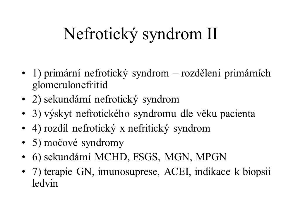 Nefrotický syndrom II 1) primární nefrotický syndrom – rozdělení primárních glomerulonefritid 2) sekundární nefrotický syndrom 3) výskyt nefrotického