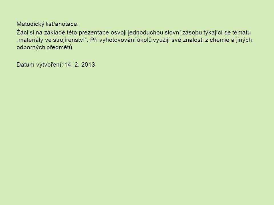 """Metodický list/anotace: Žáci si na základě této prezentace osvojí jednoduchou slovní zásobu týkající se tématu """"materiály ve strojírenství ."""