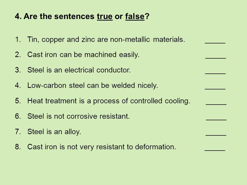 4. Are the sentences true or false. 1.Tin, copper and zinc are non-metallic materials.