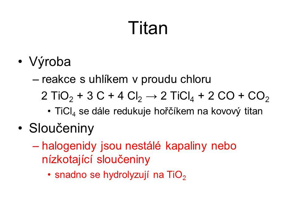 Titan Výroba –reakce s uhlíkem v proudu chloru 2 TiO 2 + 3 C + 4 Cl 2 → 2 TiCl 4 + 2 CO + CO 2 TiCl 4 se dále redukuje hořčíkem na kovový titan Slouče