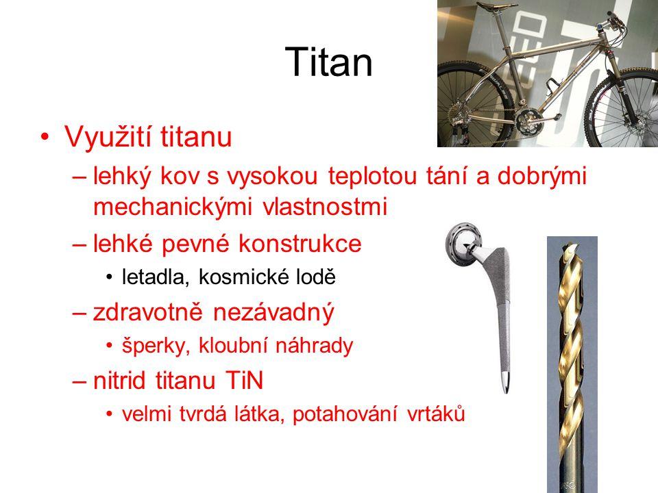 Titan Využití titanu –lehký kov s vysokou teplotou tání a dobrými mechanickými vlastnostmi –lehké pevné konstrukce letadla, kosmické lodě –zdravotně n