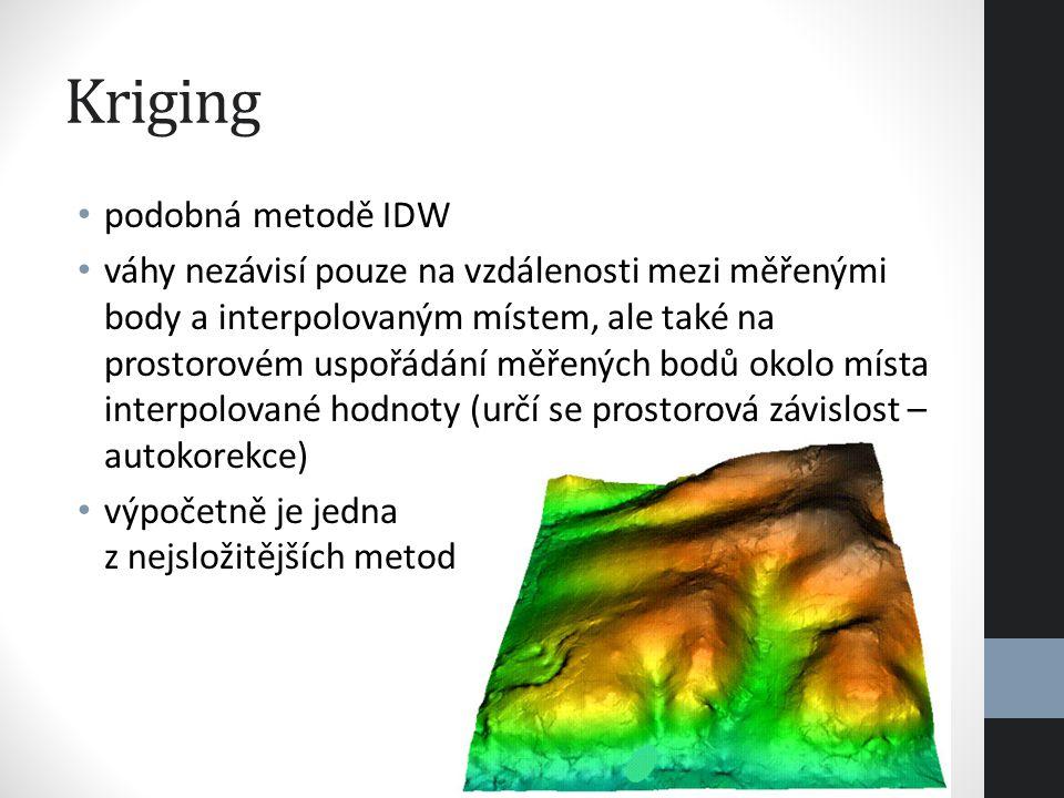 Kriging podobná metodě IDW váhy nezávisí pouze na vzdálenosti mezi měřenými body a interpolovaným místem, ale také na prostorovém uspořádání měřených