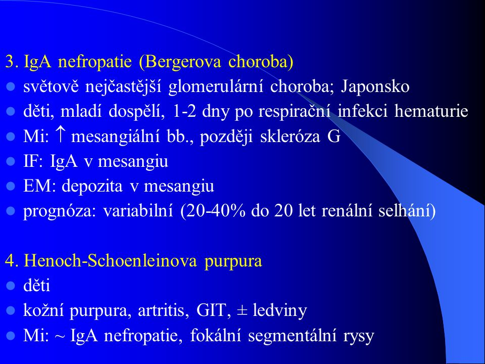 3. IgA nefropatie (Bergerova choroba) světově nejčastější glomerulární choroba; Japonsko děti, mladí dospělí, 1-2 dny po respirační infekci hematurie