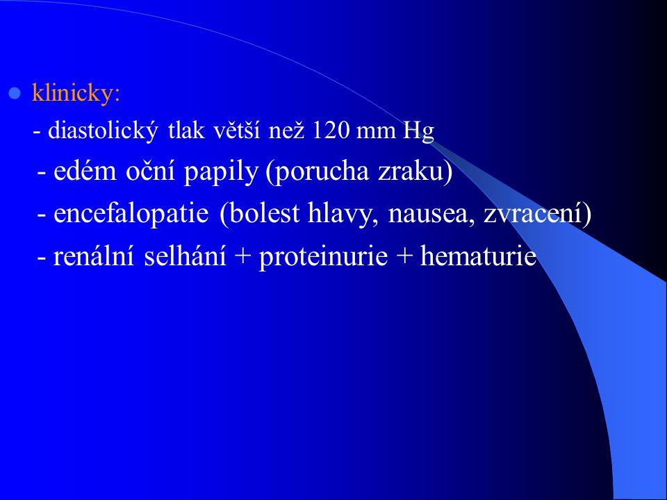 klinicky: - diastolický tlak větší než 120 mm Hg - edém oční papily (porucha zraku) - encefalopatie (bolest hlavy, nausea, zvracení) - renální selhání + proteinurie + hematurie
