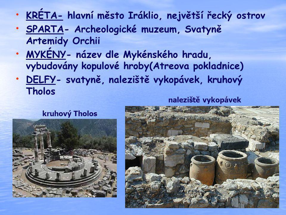 KRÉTA- hlavní město Iráklio, největší řecký ostrov SPARTA- Archeologické muzeum, Svatyně Artemidy Orchii MYKÉNY- název dle Mykénského hradu, vybudován