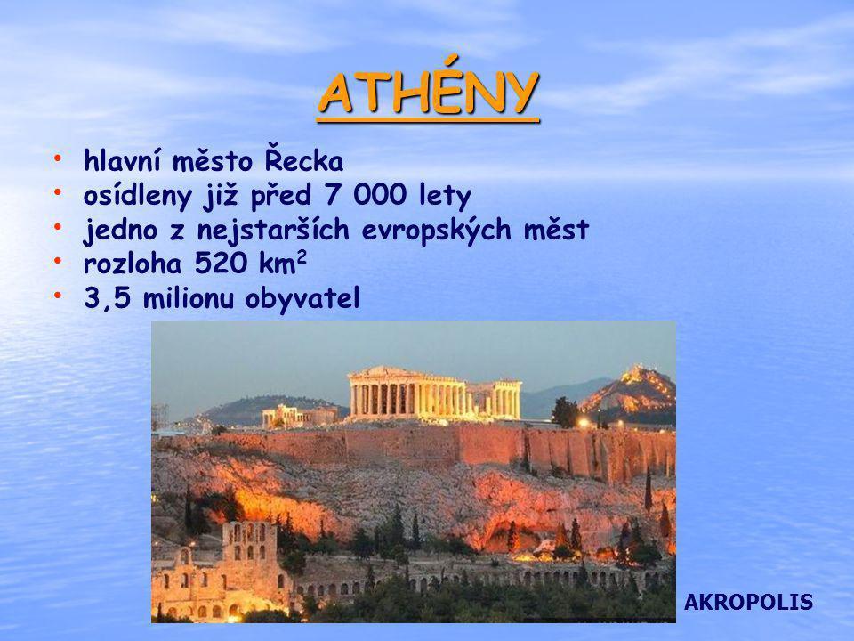 ATHÉNY hlavní město Řecka osídleny již před 7 000 lety jedno z nejstarších evropských měst rozloha 520 km 2 3,5 milionu obyvatel AKROPOLIS
