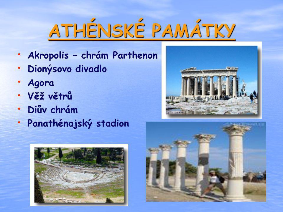 ATHÉNSKÉ PAMÁTKY Akropolis – chrám Parthenon Dionýsovo divadlo Agora Věž větrů Diův chrám Panathénajský stadion