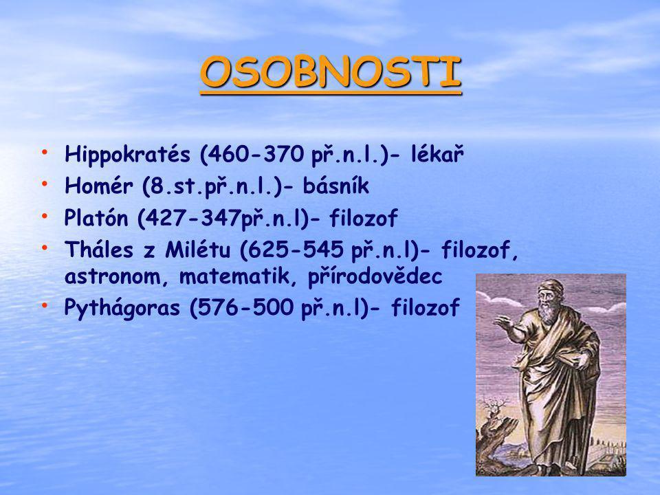 OSOBNOSTI Hippokratés (460-370 př.n.l.)- lékař Homér (8.st.př.n.l.)- básník Platón (427-347př.n.l)- filozof Tháles z Milétu (625-545 př.n.l)- filozof,