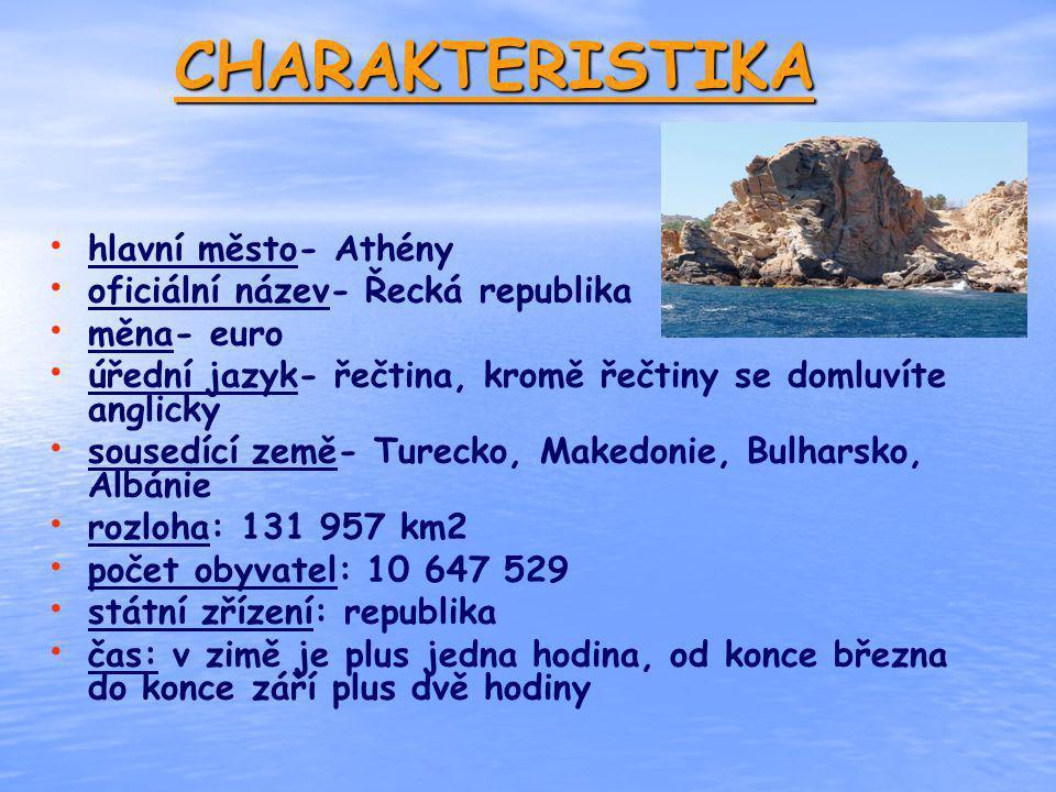 CHARAKTERISTIKA hlavní město- Athény oficiální název- Řecká republika měna- euro úřední jazyk- řečtina, kromě řečtiny se domluvíte anglicky sousedící