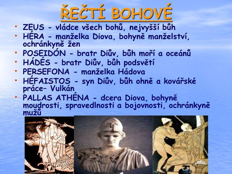 ŘEČTÍ BOHOVÉ ZEUS - vládce všech bohů, nejvyšší bůh HÉRA - manželka Diova, bohyně manželství, ochránkyně žen POSEIDÓN - bratr Diův, bůh moří a oceánů