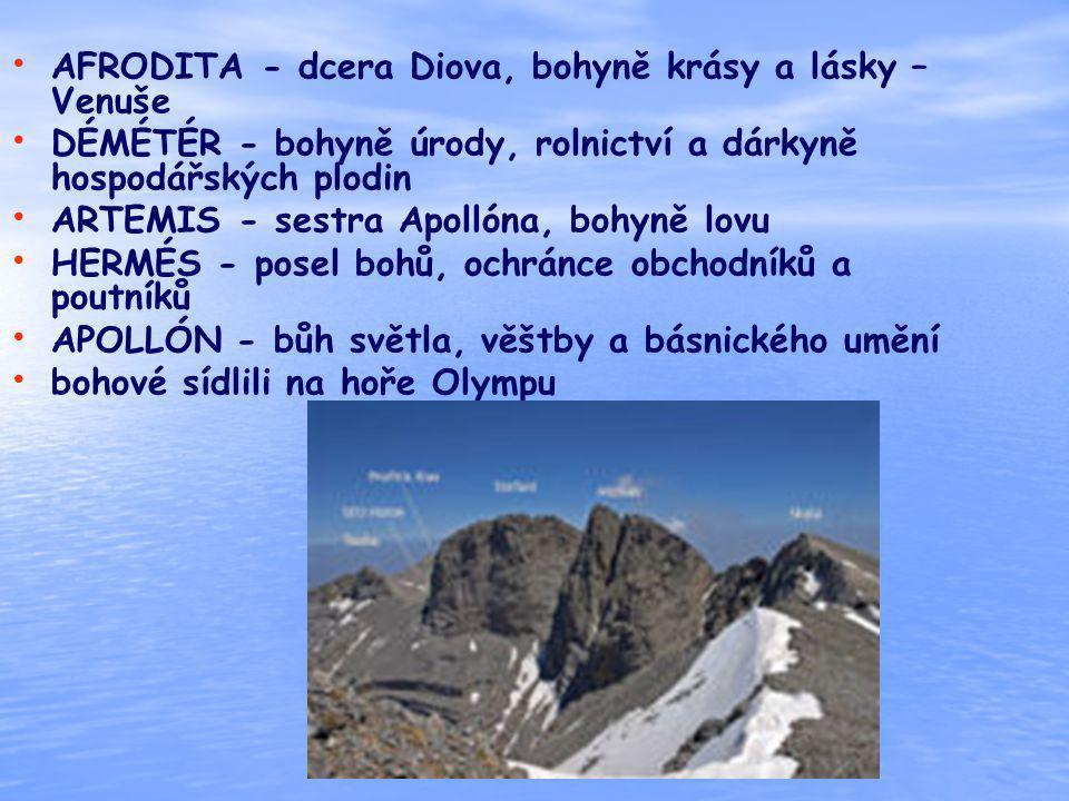 AFRODITA - dcera Diova, bohyně krásy a lásky – Venuše DÉMÉTÉR - bohyně úrody, rolnictví a dárkyně hospodářských plodin ARTEMIS - sestra Apollóna, bohy