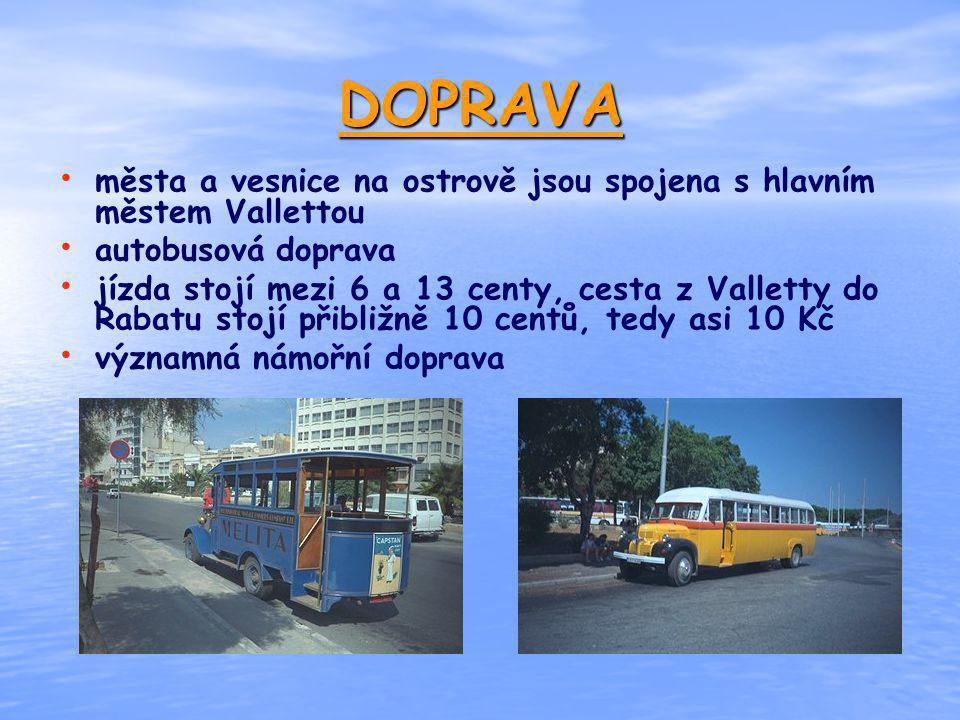 DOPRAVA města a vesnice na ostrově jsou spojena s hlavním městem Vallettou autobusová doprava jízda stojí mezi 6 a 13 centy, cesta z Valletty do Rabat