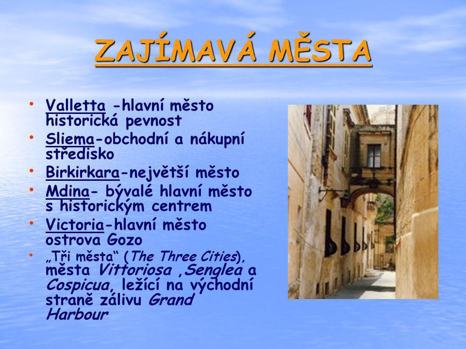 ZAJÍMAVÁ MĚSTA Valletta -hlavní město historická pevnost Sliema-obchodní a nákupní středisko Birkirkara-největší město Mdina- bývalé hlavní město s hi
