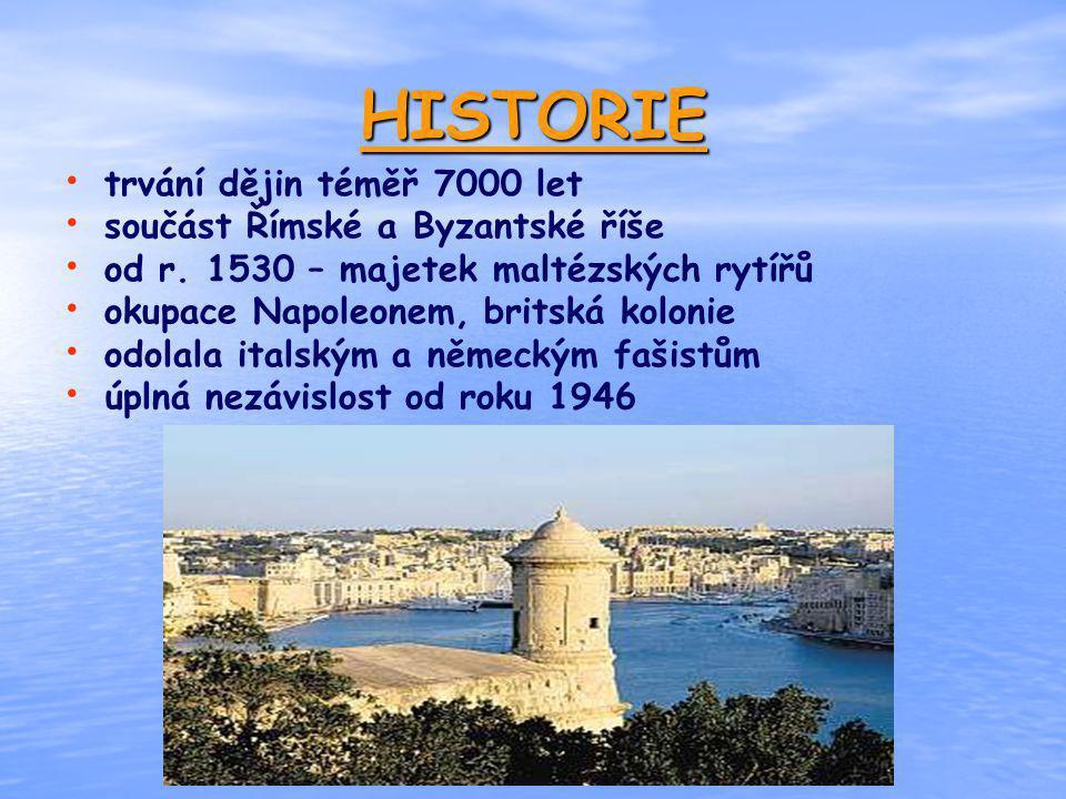 HISTORIE trvání dějin téměř 7000 let součást Římské a Byzantské říše od r. 1530 – majetek maltézských rytířů okupace Napoleonem, britská kolonie odola