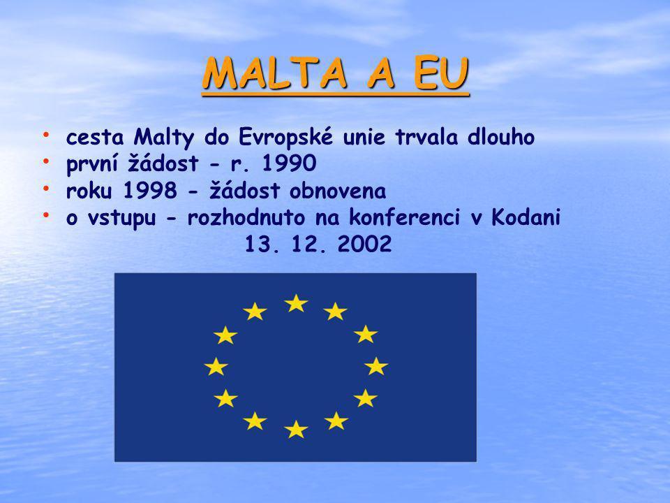 MALTA A EU cesta Malty do Evropské unie trvala dlouho první žádost - r. 1990 roku 1998 - žádost obnovena o vstupu - rozhodnuto na konferenci v Kodani