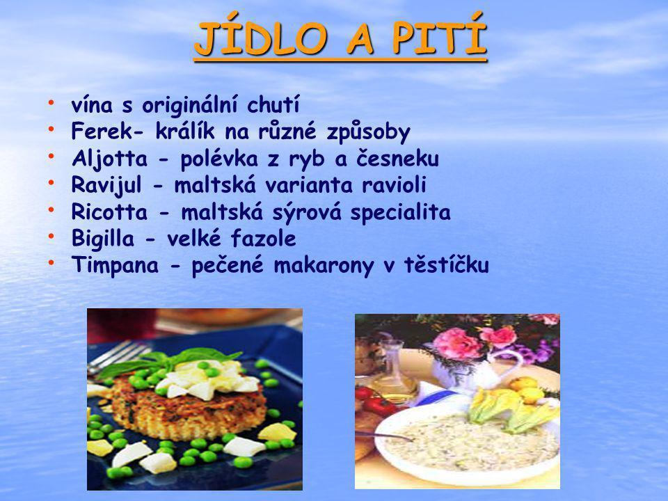 JÍDLO A PITÍ vína s originální chutí Ferek- králík na různé způsoby Aljotta - polévka z ryb a česneku Ravijul - maltská varianta ravioli Ricotta - mal