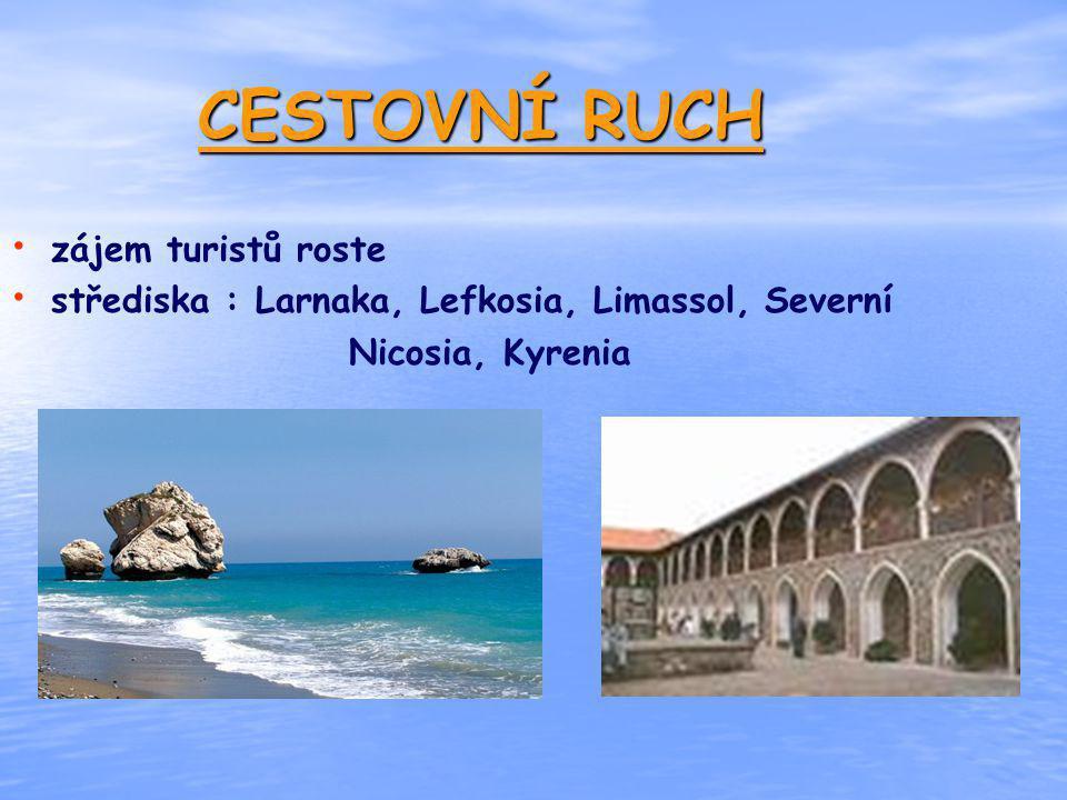 CESTOVNÍ RUCH zájem turistů roste střediska : Larnaka, Lefkosia, Limassol, Severní Nicosia, Kyrenia
