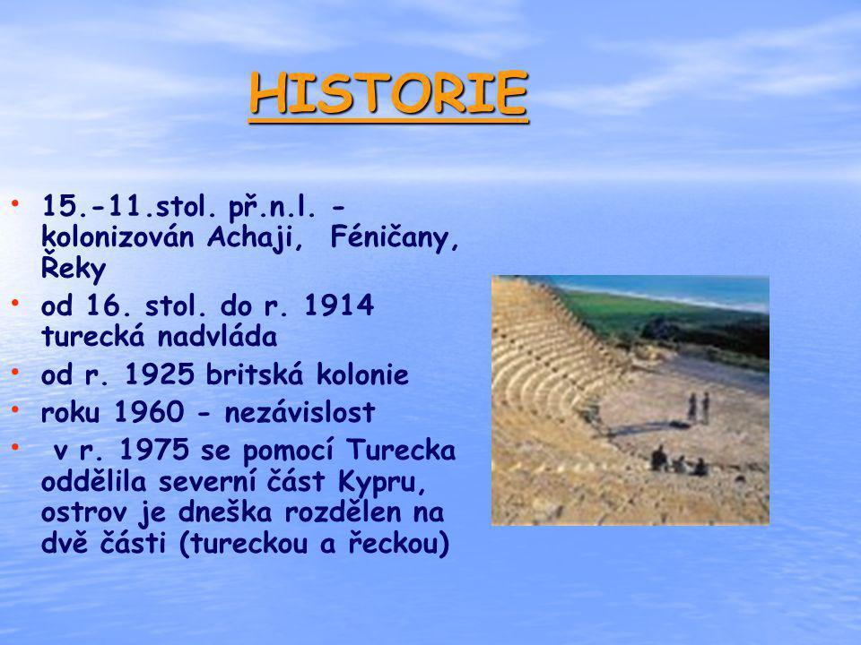 HISTORIE 15.-11.stol. př.n.l. - kolonizován Achaji, Féničany, Řeky od 16. stol. do r. 1914 turecká nadvláda od r. 1925 britská kolonie roku 1960 - nez