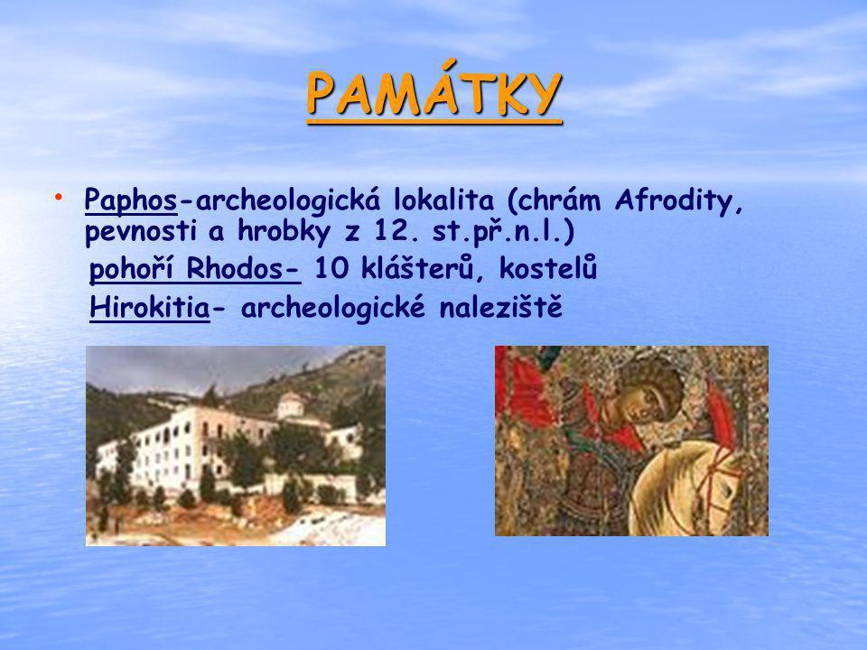PAMÁTKY Paphos-archeologická lokalita (chrám Afrodity, pevnosti a hrobky z 12. st.př.n.l.) pohoří Rhodos- 10 klášterů, kostelů Hirokitia- archeologick