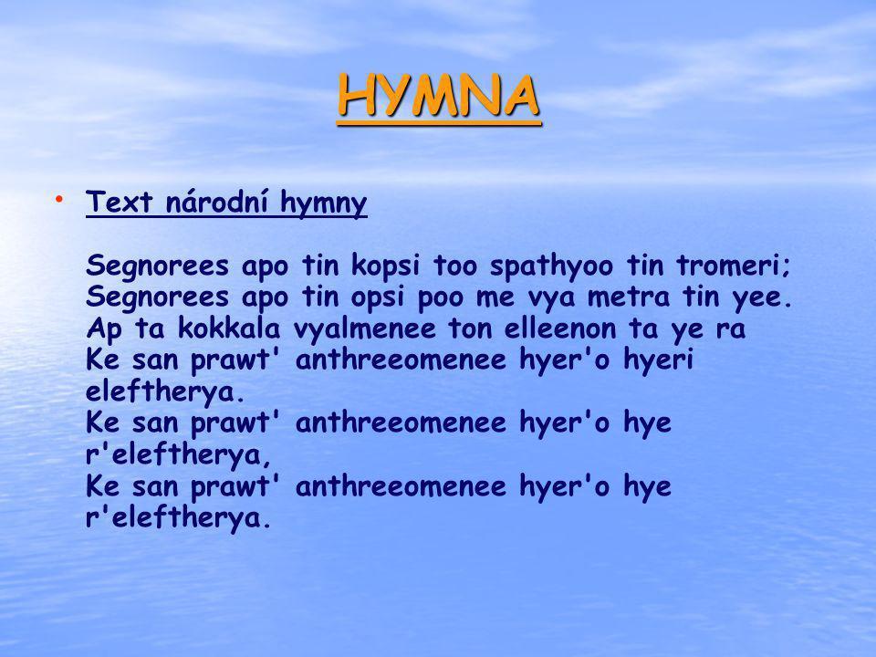 HYMNA Text národní hymny Segnorees apo tin kopsi too spathyoo tin tromeri; Segnorees apo tin opsi poo me vya metra tin yee. Ap ta kokkala vyalmenee to