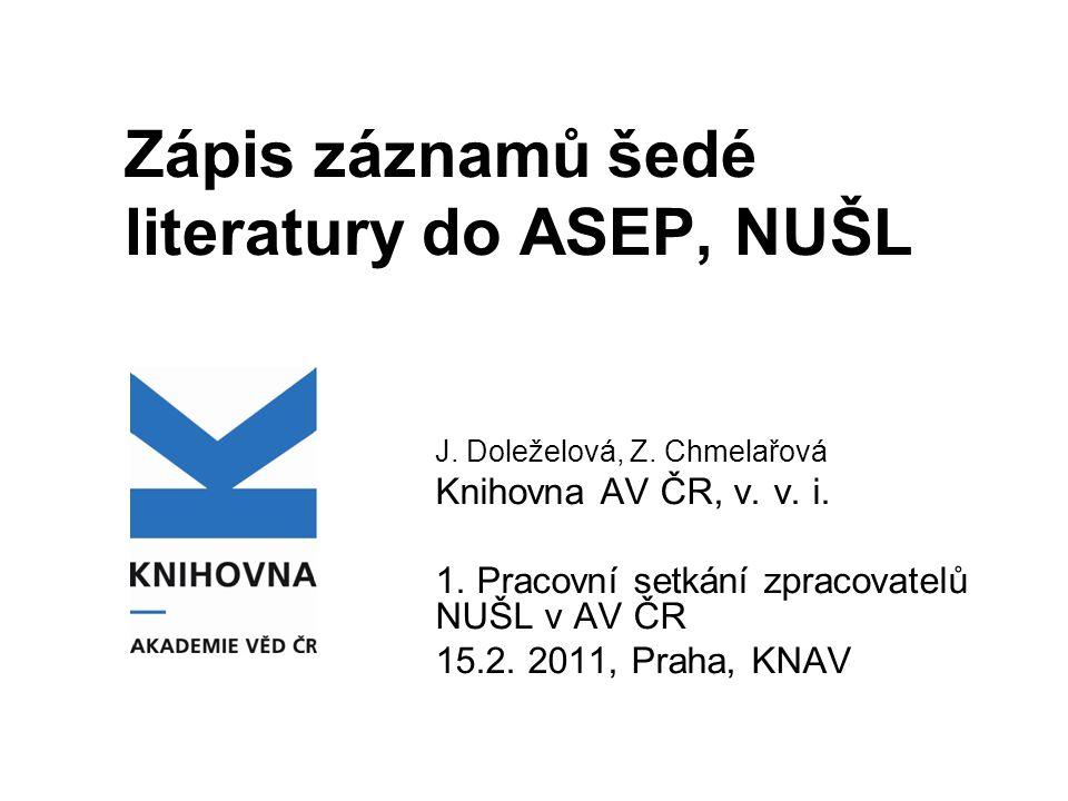 Zápis záznamů šedé literatury do ASEP, NUŠL J. Doleželová, Z.