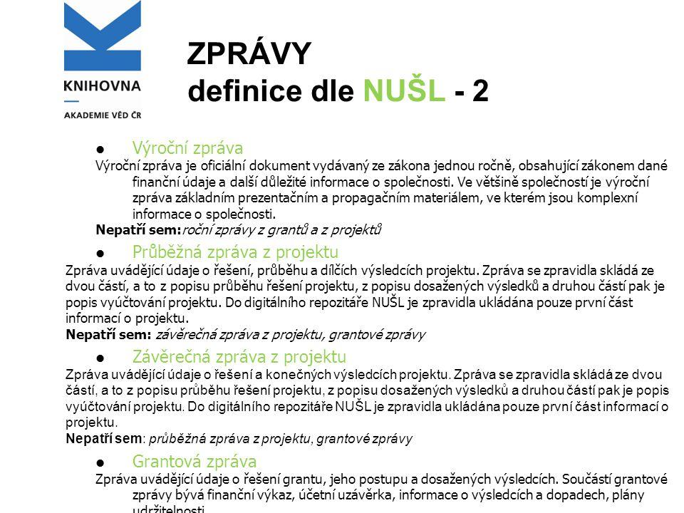 ZPRÁVY definice dle NUŠL - 2 Výroční zpráva Výroční zpráva je oficiální dokument vydávaný ze zákona jednou ročně, obsahující zákonem dané finanční úda