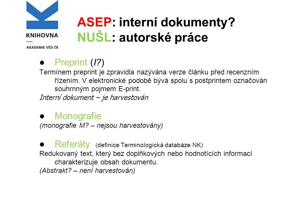 ASEP: interní dokumenty? NUŠL: autorské práce Preprint (I?) Termínem preprint je zpravidla nazývána verze článku před recenzním řízením. V elektronick