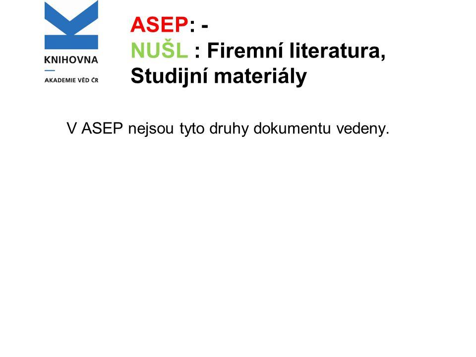 ASEP: - NUŠL : Firemní literatura, Studijní materiály V ASEP nejsou tyto druhy dokumentu vedeny.
