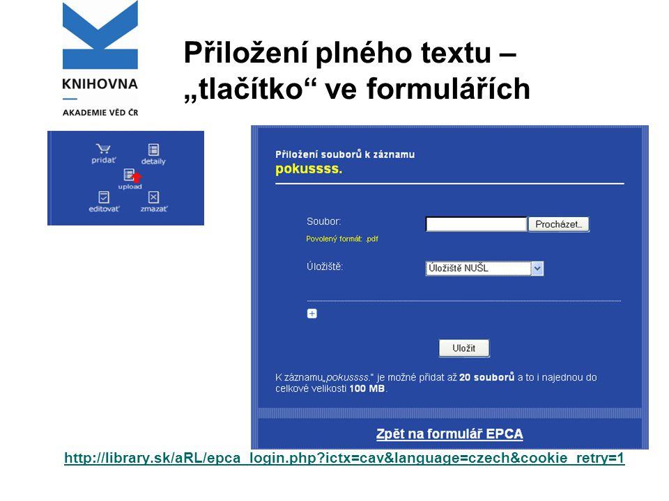 """Přiložení plného textu – """"tlačítko ve formulářích http://library.sk/aRL/epca_login.php ictx=cav&language=czech&cookie_retry=1"""